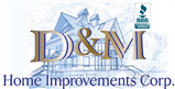 D&M Home Improvements corp